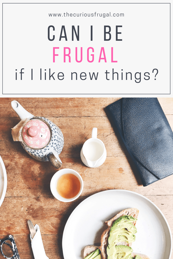 Can I Be Frugal If I Like New Things?