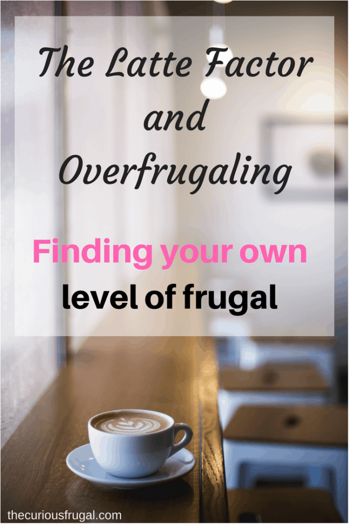 The Latte Factor and Overfrugaling - Finding your own level of frugal
