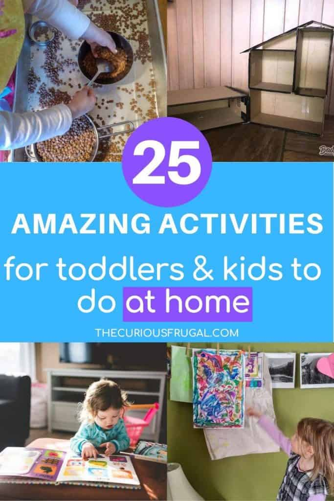 What are we supposed to do with our kids all day when we're stuck at home? These 25 activities to do with kids at home are fun, easy, bargain activities that will keep your kids entertained! These boredom busters will help you keep your sanity while your child is busy indoors. These activities are perfect for 18 months, 2 year old, under 2 and 3. These preschool activities that are educational are great for girls and boys. There are also DIY activities to save money on craft. #toddleractivities #toddler18monthsactivities #toddler2yearoldactivities #educationaltoddleractivities #under2toddleractivities #preschooltoddleractivities