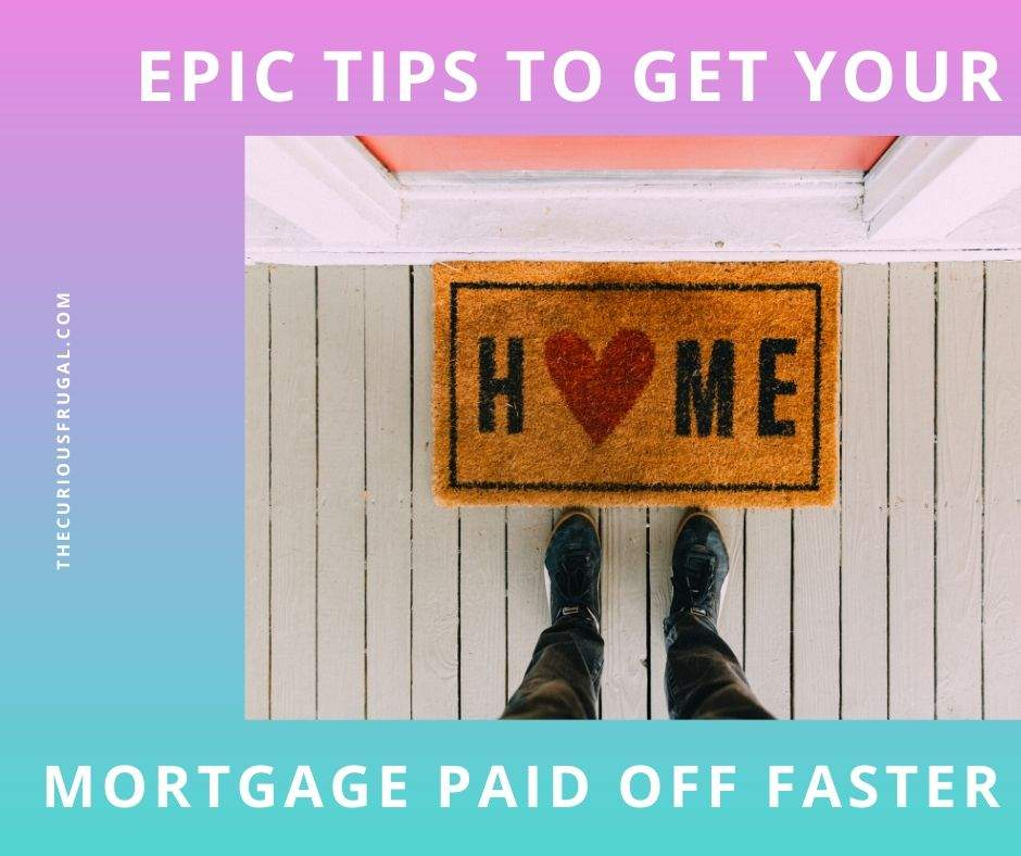"Epic tips you need to get your mortgage paid off faster with person standing in front of the front door of their house with a ""Home"" sign"